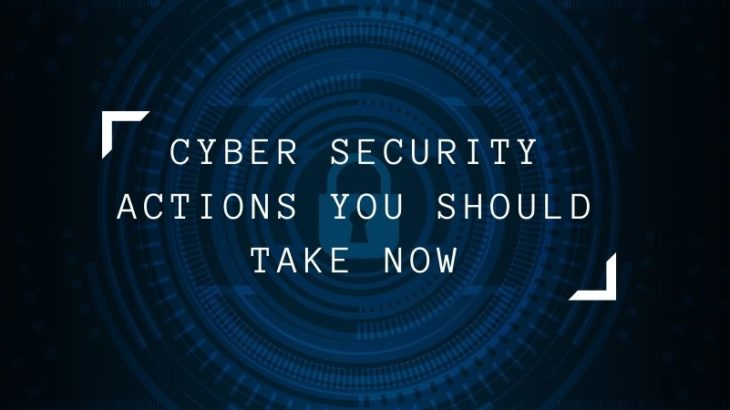 Cyber Security Actions You Should Take Now